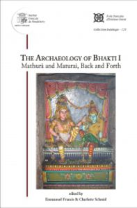 The Archaeology of Bhakti I: Mathurā and Maturai, Back and Forth